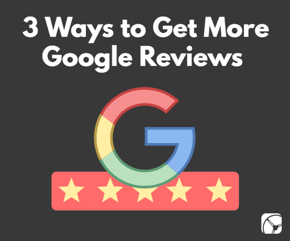 3 ways to get more google reviews | google logo | five stars