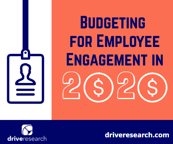Budgeting for Employee Engagement in 2020 | Drive Research