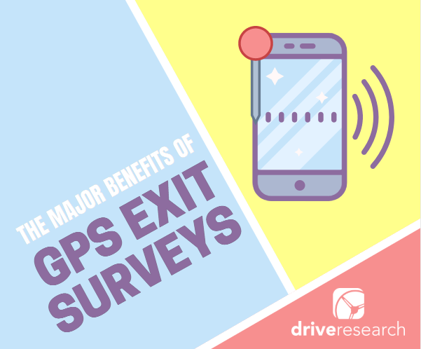 the major benefits of GPS exit surveys with drive research