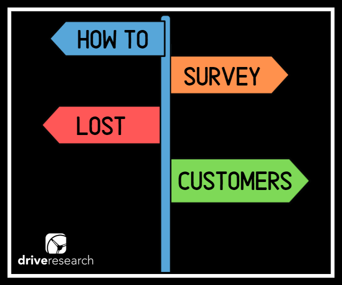 how to survey lost customers with drive research