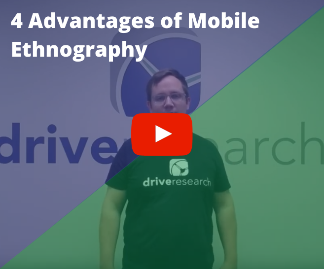 4 Advantages of Conducting a Mobile Ethnographic Study Video with Drive Research