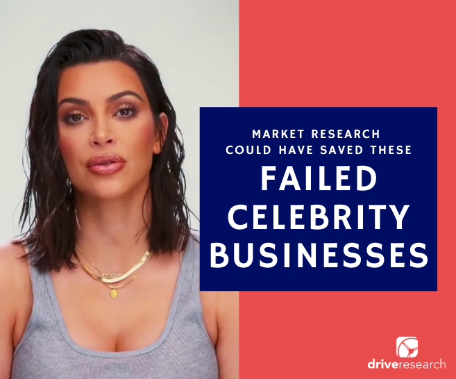 How market research could have saved these failed celebrity businesses | Kim Kardashian | Drive Research