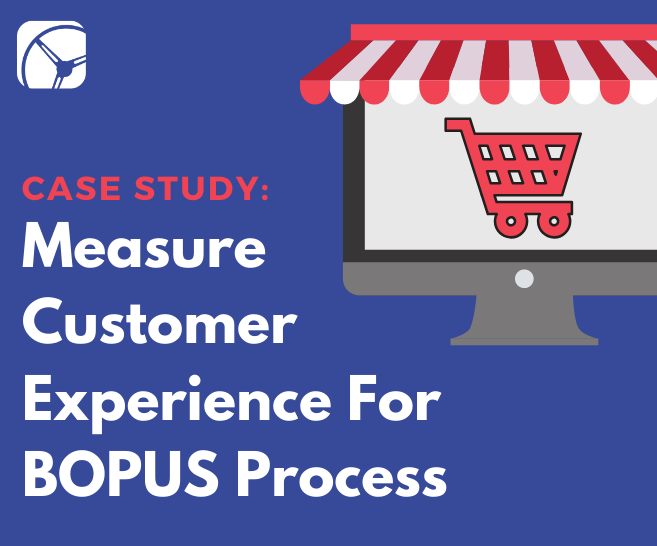 MEASURE CUSTOMER EXPERIENCE FOR BOPUS PROCESS | Drive Research