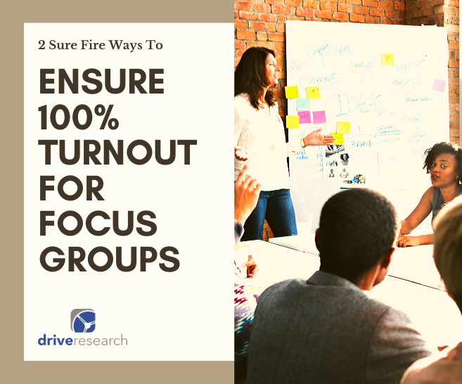 2 Sure Fire Ways to Ensure 100% Turnout for Focus Groups