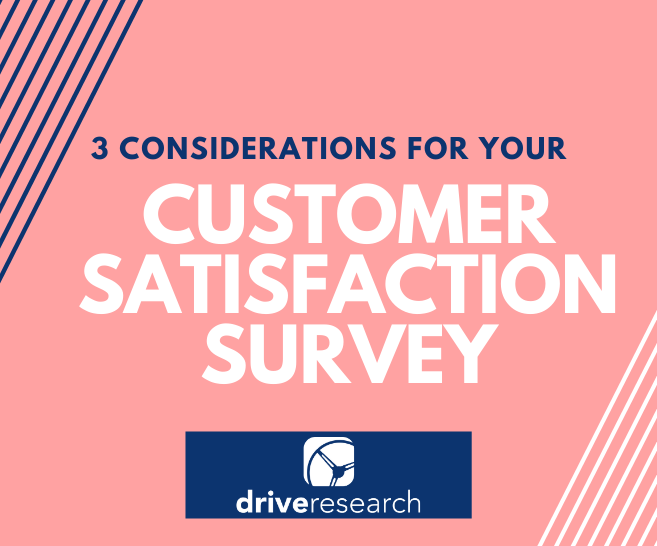3 Considerations for Your Customer Satisfaction Survey | Market Research