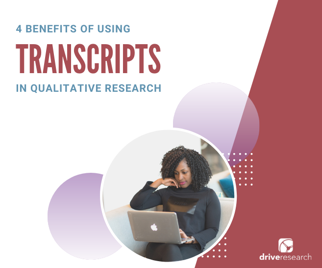 4 Benefits of Using Transcripts in Qualitative Market Research
