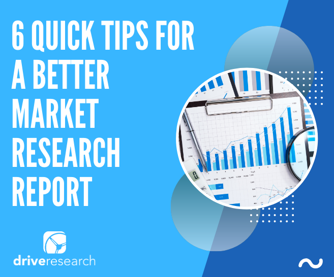 6 Quick Tips for a Better Market Research Report