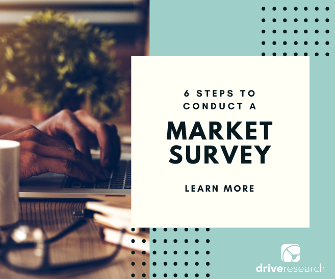 6 Steps to Conducting a Market Survey