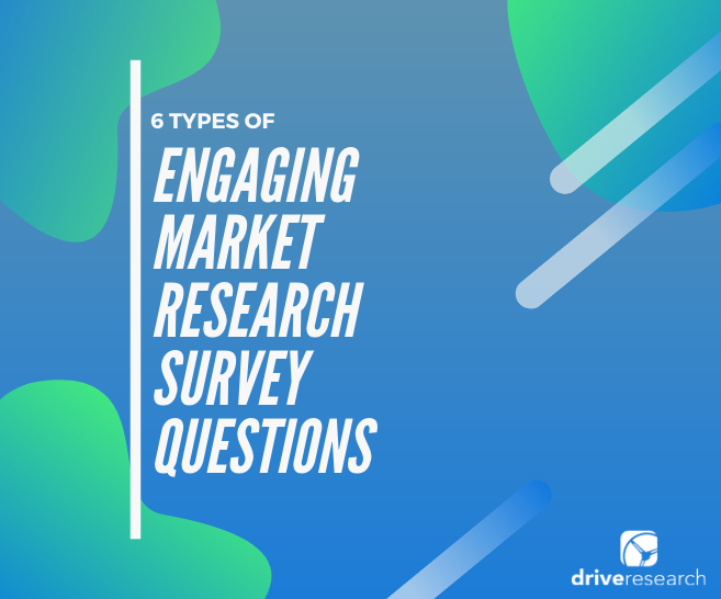 6 Types of Engaging Market Research Survey Questions