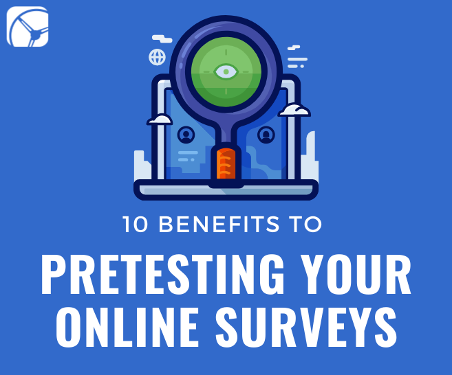 10 Benefits to Pretesting Your Online Survey