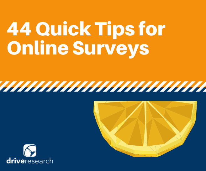 44 Quick Tips for Online Surveys (And Yes We Chose 44 For a Reason)