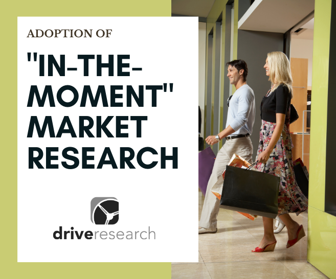 "3 Key Drivers Behind the Adoption of ""In The Moment"" Market Research"