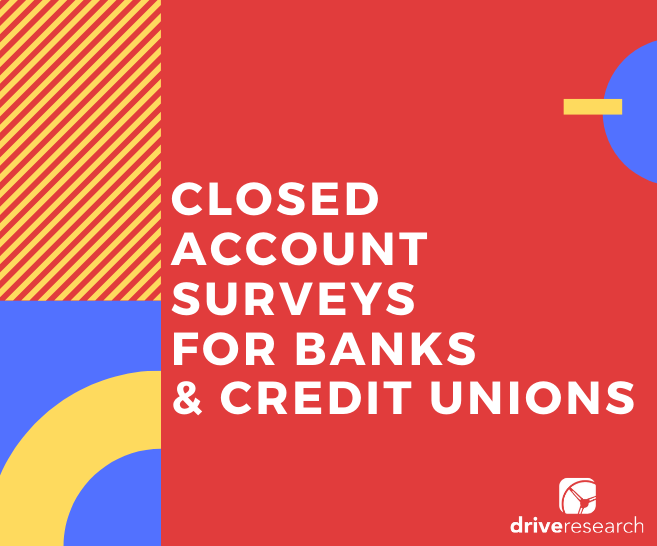 Closed Account Surveys for Banks and Credit Unions | Market Research 101