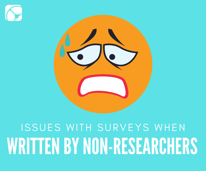 6 Common Issues with Surveys Written by Non-Researchers