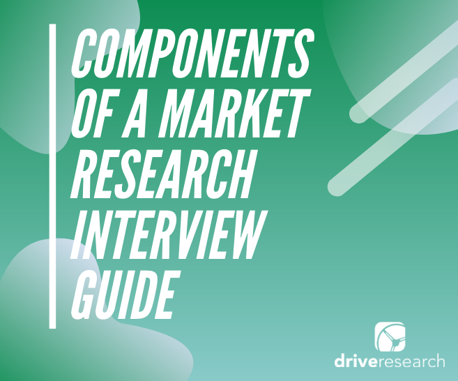 components of market research interview guide