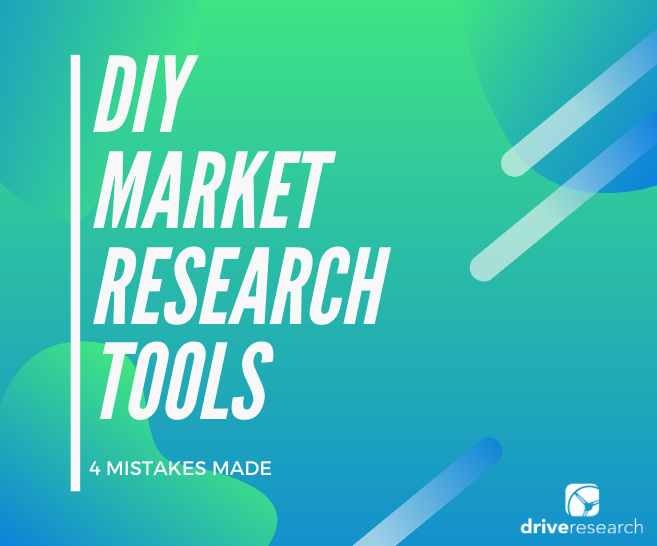 Do-It-Yourself Market Research Tools | 4 Mistakes Made