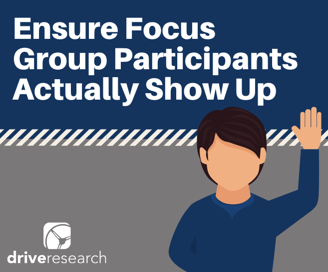 6 Tips to Ensure Your Focus Group Participants Actually Show Up