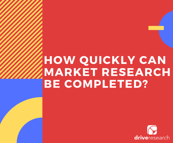 How Quickly Can Market Research Be Completed?
