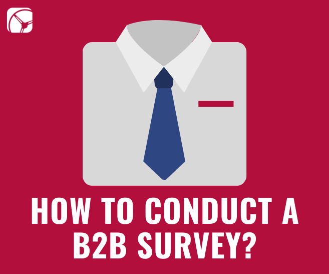How to Conduct a B2B Survey? | A Step-By-Step Process