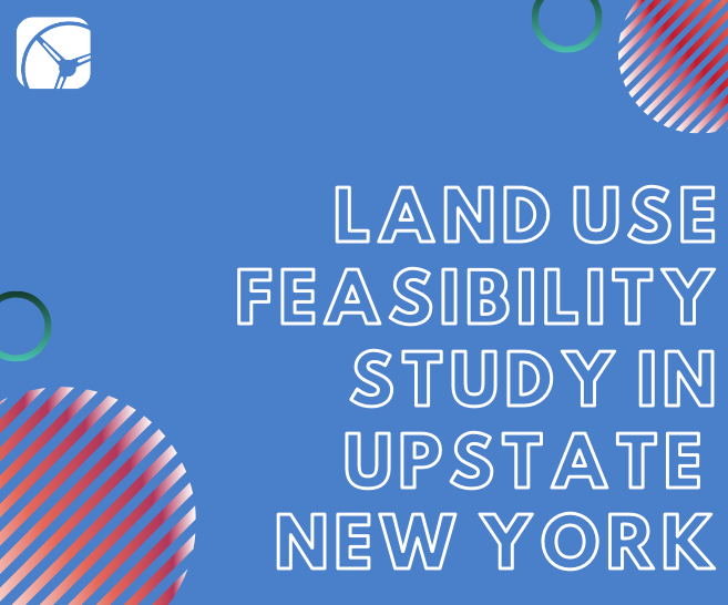Case Study: Land Use Feasibility Study in Upstate New York