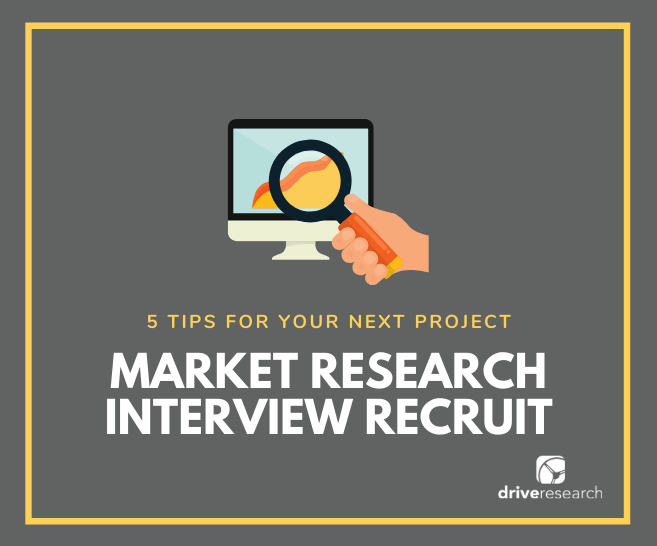 Market Research Interview Recruit | 5 Tips for Your Next Project