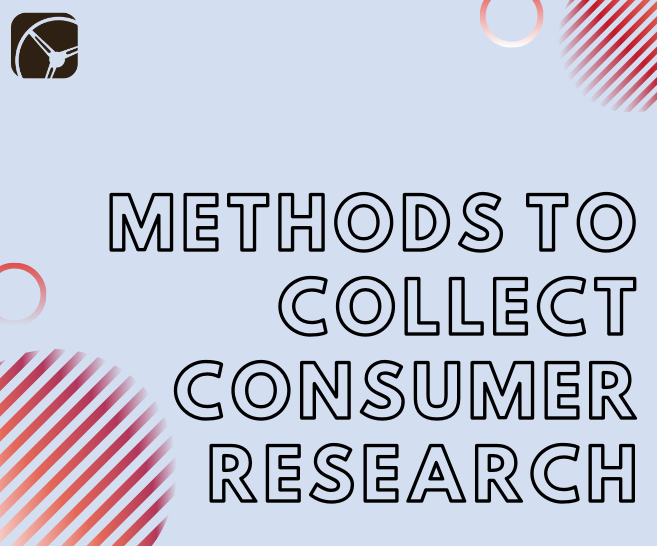 4 Methodologies to Collect Consumer Research | Company in U.S.