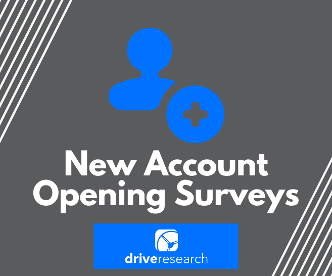 New Account Opening Surveys at Banks and Credit Unions