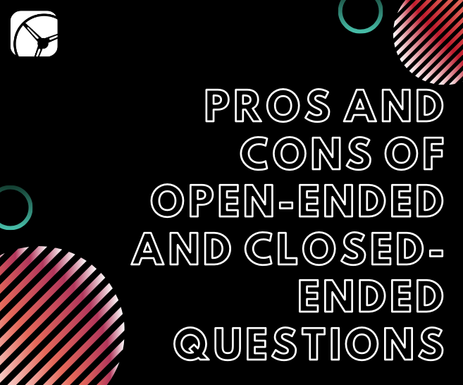 pros cons open ended questions market research tips