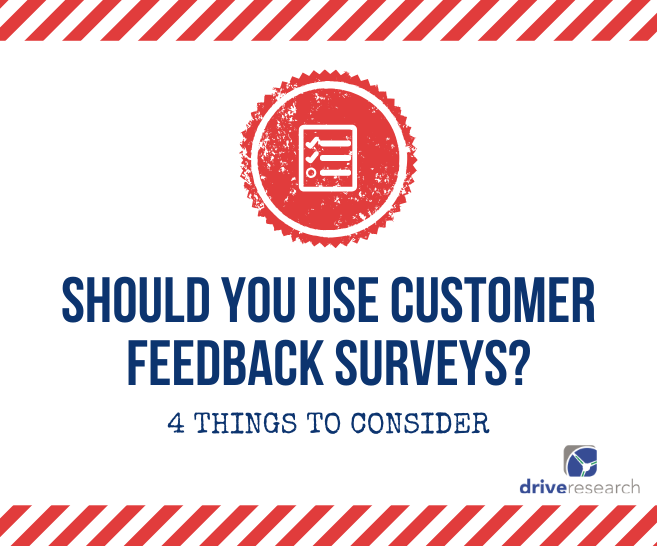 Should You Use Customer Feedback Surveys | 4 Things to Consider