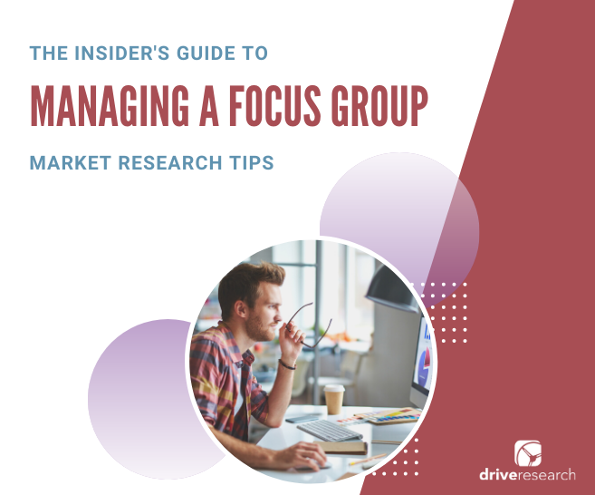 The Insider's Guide to Managing a Focus Group