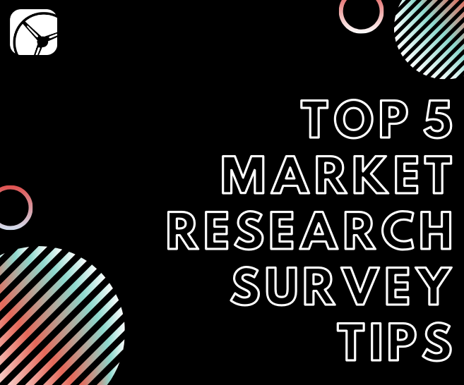 Top 5 Market Research Survey Tips