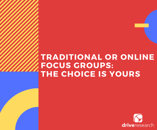 Traditional Focus Groups or Online Focus Groups: The Choice is Yours