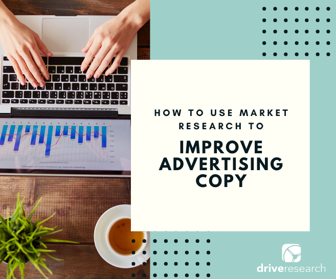 Using Market Research to Improve Advertising Copy