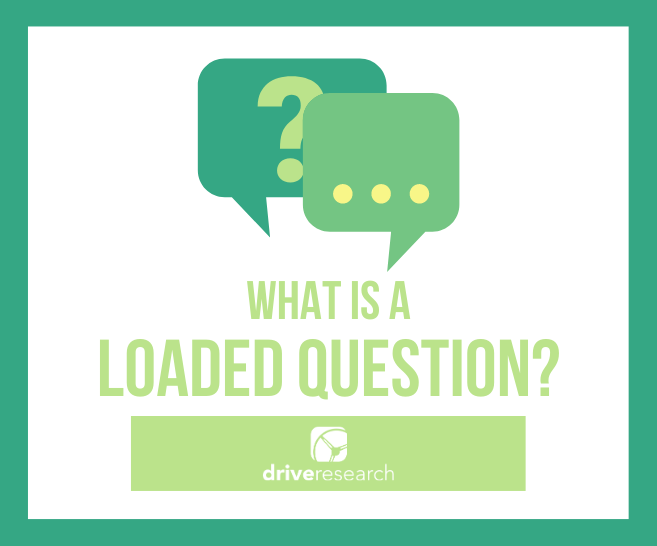 What is a Loaded Question in Market Research?