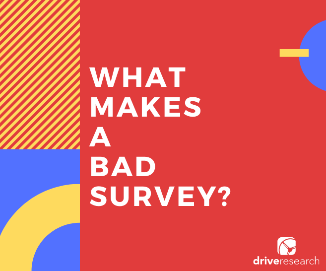 What Makes a Bad Survey? | Market Research Survey Tips