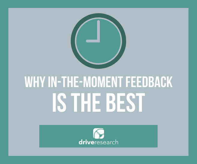 4 Reasons Why In-The-Moment Feedback is Best | Intercept Survey Firm