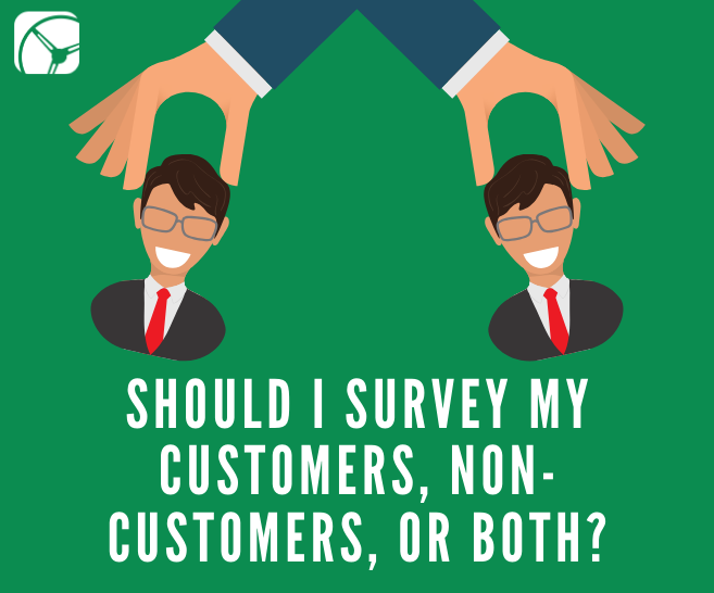 Should I Survey My Customers, Non-Customers, or Both?