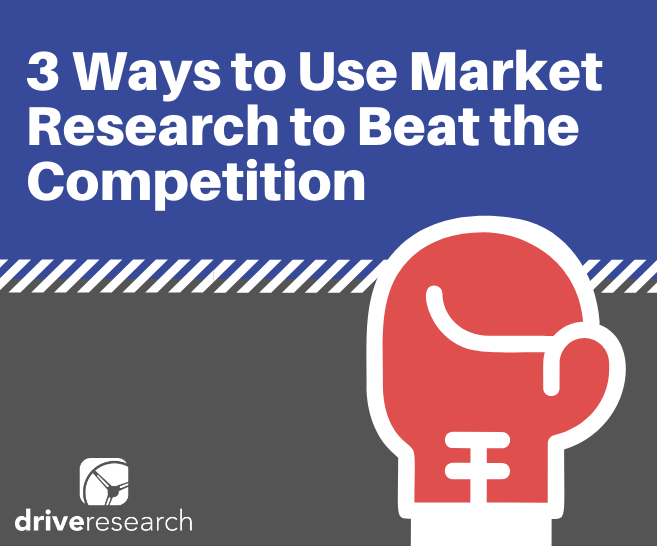 3 Ways to Use Market Research to Beat Your Competition