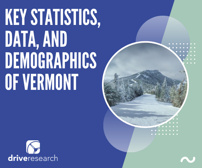 Market Research Vermont | Key Statistics, Data, and Demographics