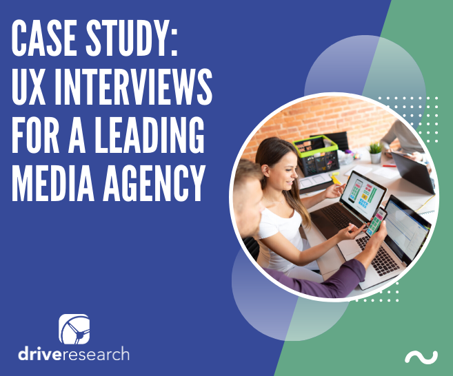 Case Study: User Experience (UX) Interviews for a Leading Media Agency