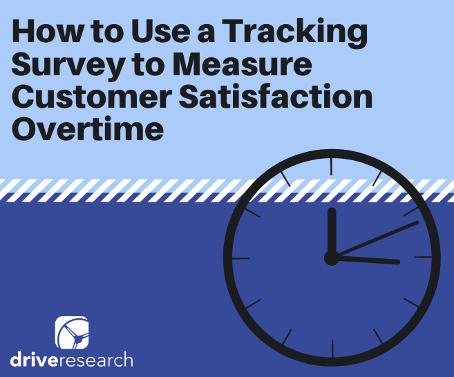 Case Study: How to Use a Tracking Survey to Measure Customer Satisfaction Overtime