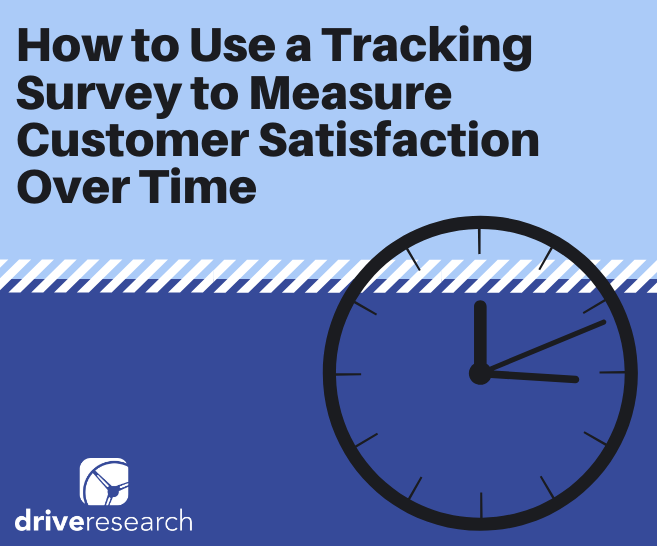 Case Study: How to Use a Tracking Survey to Measure Customer Satisfaction Over Time