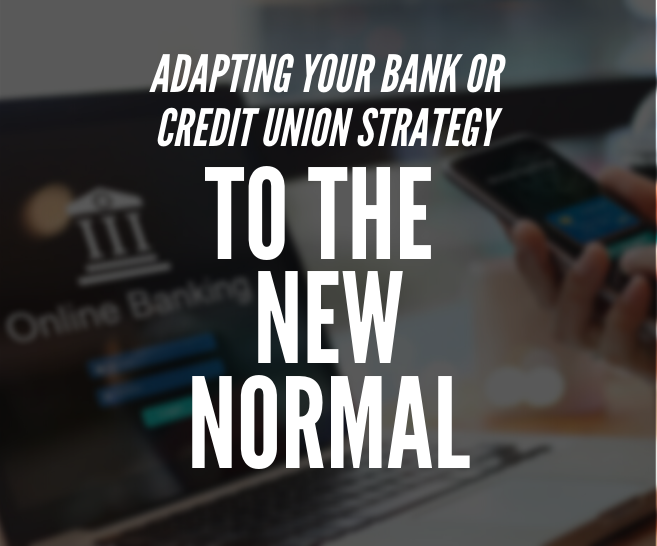 Adapting Your Bank or Credit Union Strategy to the New Normal | COVID-19