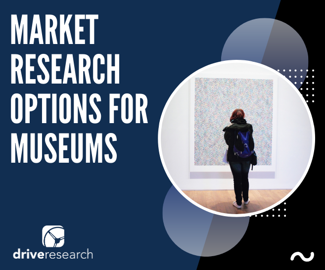 Market Research Options for Museums | 3 Methodologies for the Arts and Culture Industry