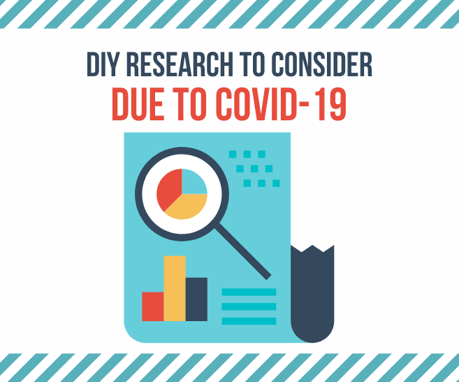DIY Research to Consider During a Pandemic | 3 In-house Methodologies for COVID-19