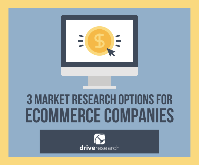 3 Market Research Options for eCommerce Companies in 2020