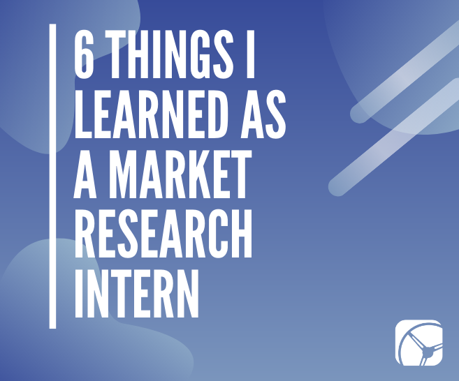 6 Things I Learned Interning at a Market Research Company