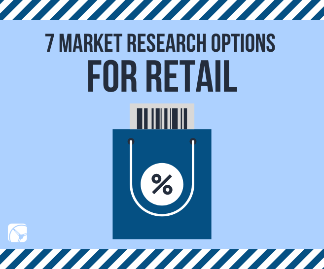 Blog - 7 Market Research Options for Retail | Market Research Company