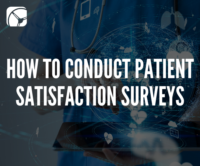 How to Conduct a Patient Satisfaction Survey | Healthcare Market Research Company