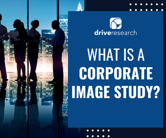 Blog: What is a Corporate Image Study? | Market Research Company